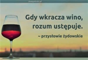 Gdy wkracza wino, rozum ustępuje